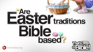 Are Easter traditions BIble based