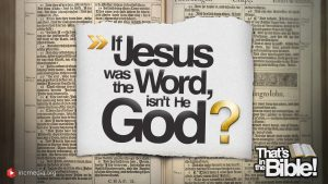 If Jesus was the Word, isn't He God?