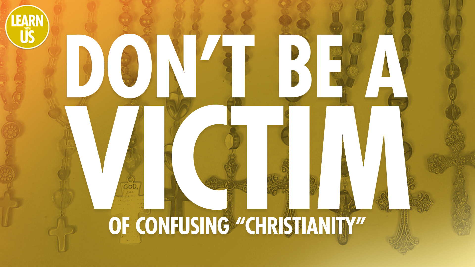 "Don't Be a Victim of Confusing ""Christianity"""
